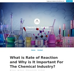 What is Rate of Reaction and Why is It Important For The Chemical Industry?