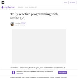 Truly reactive programming with Svelte 3.0