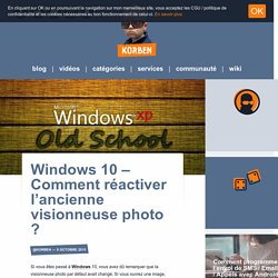 Windows 10 - Comment réactiver l'ancienne visionneuse photo ?