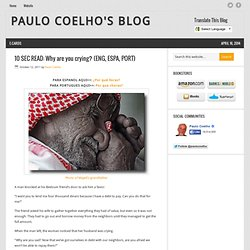 10 SEC READ: Why are you crying? (ENG, ESPA, PORT) « Paulo Coelho's Blog