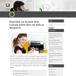 Read what can be done when Lexmark printer does not work on Windows 8