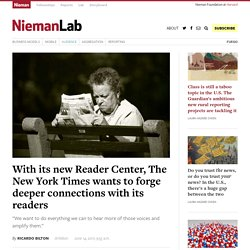 With its new Reader Center, The New York Times wants to forge deeper connections with its readers