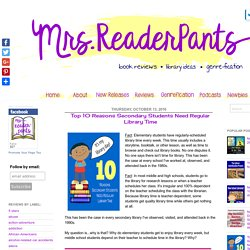 Mrs. ReaderPants: Top 10 Reasons Secondary Students Need Regular Library Time