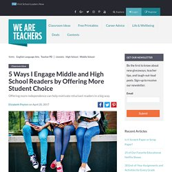 5 Ways I Engage Middle and High School Readers by Offering More Student Choice