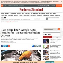 Two years later, Amtek Auto readies for its second resolution process
