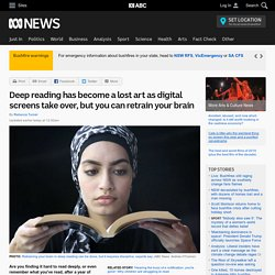 Deep reading has become a lost art as digital screens take over, but you can retrain your brain