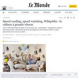 Speed reading, speed watching, Wikipédia: la culture à grande vitesse