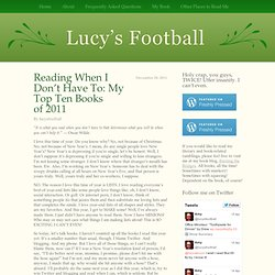 Reading When I Don't Have To: My Top Ten Books of 2011 « Lucy's Football