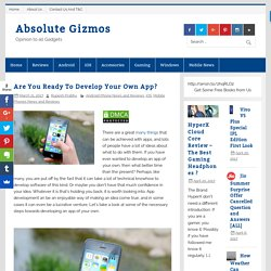 Are You Ready To Develop Your Own App? - Absolute Gizmos