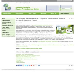 ECDC 03/02/15 Get ready for the tick season: ECDC updated communication toolkit on tick-borne diseases in Europe.