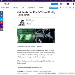 Get Ready For Utah's Virtual Reality Theme Park