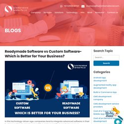 Readymade Software vs Custom Software- Which is Better for Your Business?