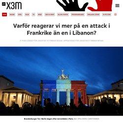 Varför reagerar vi mer på en attack i Frankrike än en i Libanon?
