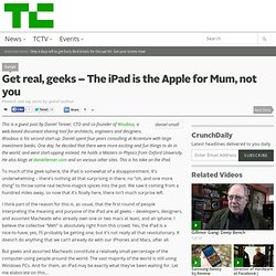 Get real, geeks – The iPad is the Apple for Mum, not you