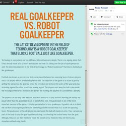 Real Goalkeeper vs. Robot Goalkeeper