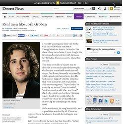 Real men like Josh Groban