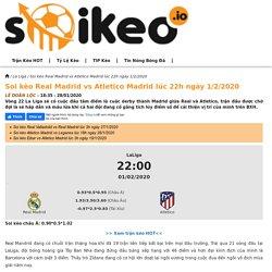 Soi kèo Real Madrid vs Atletico Madrid lúc 22h ngày 1/2/2020 - Soikeo IO