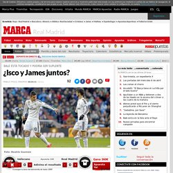 Real Madrid: ¿Isco y James juntos?