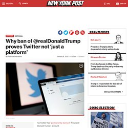 Why ban of @realDonaldTrump proves Twitter not 'just a platform'