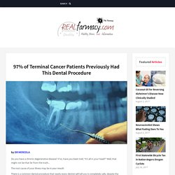97% of Terminal Cancer Patients Previously Had This Dental Procedure…