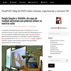 Google Goggles y WallaMe, dos apps de realidad aumentada que podemos utilizar en nuestras aulas