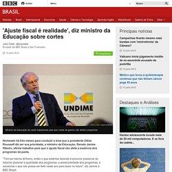 'Ajuste fiscal é realidade', diz ministro da Educação sobre cortes - BBC Brasil