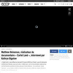 Matthew Heineman, réalisateur du documentaire « Cartel Land », interviewé par Kathryn Bigelow