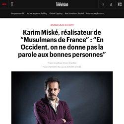"""Karim Miské, réalisateur de """"Musulmans de France"""" : """"En Occident, on ne donne pas la parole aux bonnes personnes"""""""