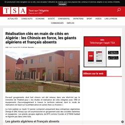 Réalisation clés en main de cités en Algérie: les Chinois en force, les géants algériens et français absents