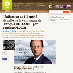 Réalisation de l'identité visuelle de la campagne de François HOLLANDE par Baptiste FLUZIN