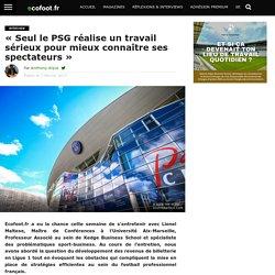 """""""Seul le PSG réalise un travail sérieux pour mieux connaître ses spectateurs"""""""