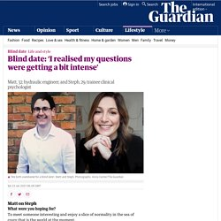 Blind date: 'I realised my questions were getting a bit intense'
