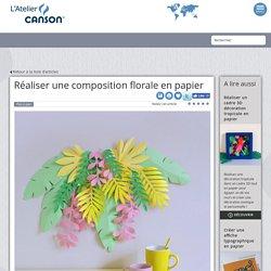 Réaliser une composition florale en papier