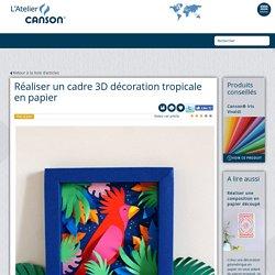 Réaliser un cadre 3D décoration tropicale en papier