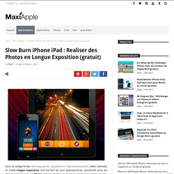 Slow Burn iPhone iPad : Realiser des Photos en Longue Exposition (gratuit) - MaxiApple.com