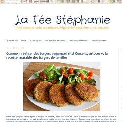 La Fée Stéphanie: Comment réaliser des burgers vegan parfaits? Conseils, astuces et la recette inratable des burgers de lentilles