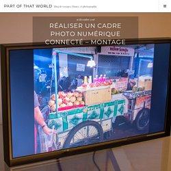 Réaliser un cadre photo numérique connecté - Montage - Part of that World