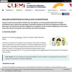 Réaliser un reportage en famille avec un smartphone- CLEMI