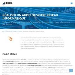 Réaliser un audit de votre réseau informatique - ACIPIA - Lille, Nord-Pas de Calais