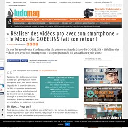 """""""Réaliser des vidéos pro avec son smartphone"""" : le Mooc de GOBELINS fait son retour !"""