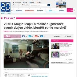VIDEO. Magic Leap: La réalité augmentée, avenir du jeu vidéo, bientôt sur le marché?