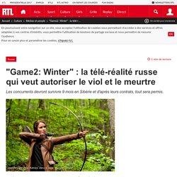 """""""Game2: Winter"""" : la télé-réalité russe qui veut autoriser le viol et le meurtre"""