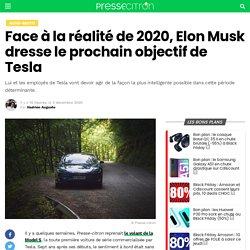 Face à la réalité de 2020, Elon Musk dresse le prochain objectif de Tesla