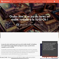 Oculus rêve d'un jeu de cartes en réalité virtuelle à la Yu-Gi-Oh! - Pop culture