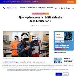 blog.laval-virtual.com/quelle-place-pour-la-realite-virtuelle-dans-education/