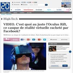 VIDEO. C'est quoi au juste l'Oculus Rift, ce casque de réalité virtuelle racheté par Facebook?