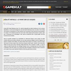 Réalité virtuelle : le point sur les casques - Actus jeux - Gamekult