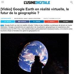 [Vidéo] Google Earth en réalité virtuelle, le futur de la géographie ?