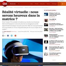 Réalité virtuelle : nous serons heureux dans la matrice