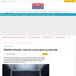 Réalité virtuelle: seul au Louvre avec La Joconde